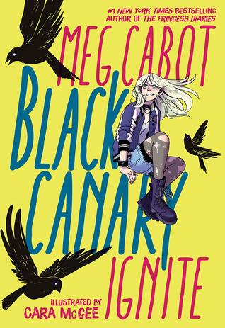 Black Canary: Ignite by Meg Cabot, Cara McGee