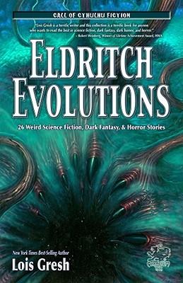 Eldritch Evolutions: 26 Weird Science Fiction, Dark Fantasy, & Horror Stories by Lois H. Gresh, William Jones, Paul Carrick