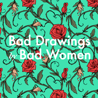 Bad Drawings by Bad Women by Emma Sulkowicz, Kristina Lee, Katie Skelly, Nicole Maloof, Hallie Bateman, Susan Coyne