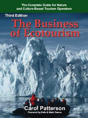 The Business of Ecotourism: Third Edition by Carol Patterson
