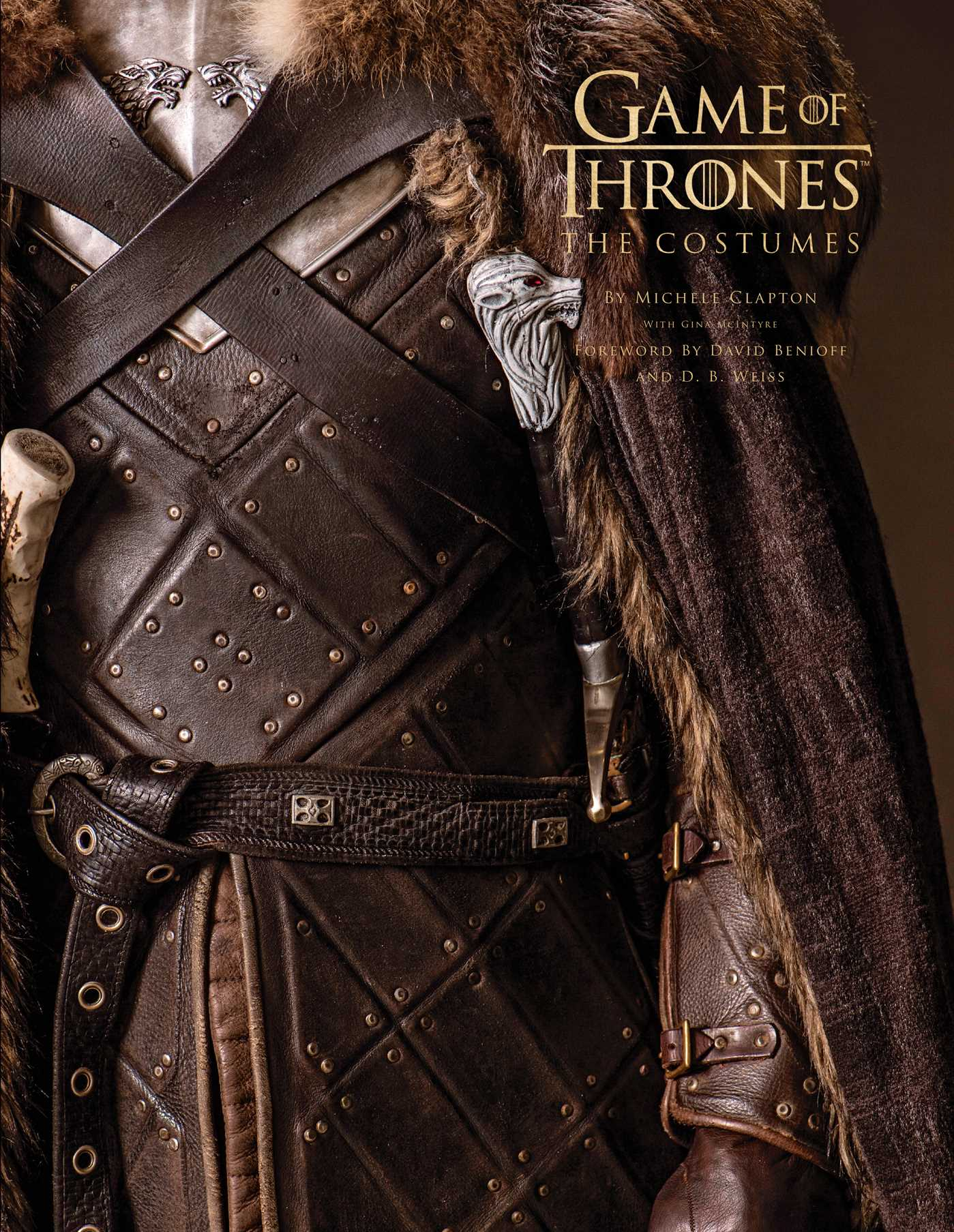 Game of Thrones: The Costumes, the official book from Season 1 to Season 8 by David Benioff, D.B. Weiss, Michele Clapton, Gina McIntyre
