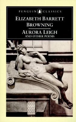 Aurora Leigh and Other Poems by Julia Bolton Holloway, Elizabeth Barrett Browning, John Robert Glorney Bolton