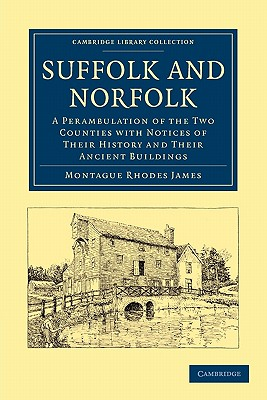Suffolk and Norfolk: A Perambulation of the Two Counties with Notices of Their History and Their Ancient Buildings by James Montague Rhodes, Montague Rhodes James