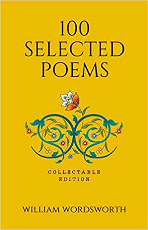 100 Selected Poems, William Wordsworth: Collectable Hardbound edition by William Wordsworth