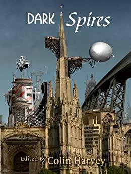 Dark Spires by Eugene Byrne, Christina Lake, Adam Colston, Sarah Singleton, Liz Williams, Gareth L. Powell, Guy Haley, Joanne Hall, Roz Clarke