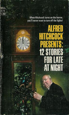 Alfred Hitchcock Presents: 12 Stories For Late At Night by Robert Trout, M.R. James, Philip MacDonald, John Collier, Gouverneur Morris, John B.L. Goodwin, Evelyn Waugh, Alfred Hitchcock, Will F. Jenkins, C.L. Moore, Frank Belknap Long, Robert Arthur, Ray Bradbury