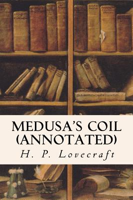 Medusa's Coil (annotated) by Zealia Bishop, H.P. Lovecraft
