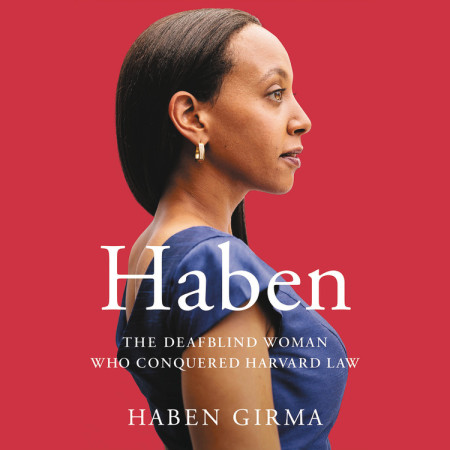 Haben: The Deafblind Woman Who Conquered Harvard Law by Haben Girma