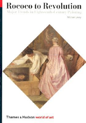 Rococo to Revolution: Major Trends in Eighteenth-Century Painting by Michael Levey