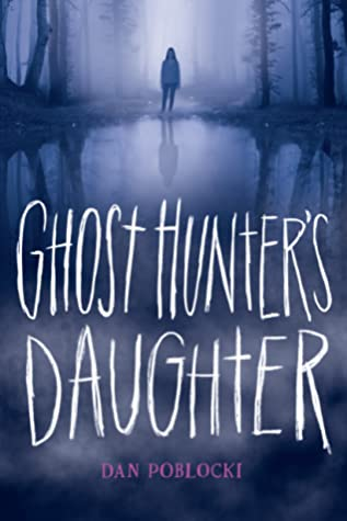 Ghost Hunter's Daughter by Dan Poblocki
