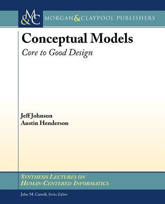 Conceptual Models: Core to Good Design by Austin Henderson, Jeff Johnson