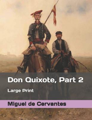 Don Quixote, Part 2: Large Print by Miguel De Cervantes