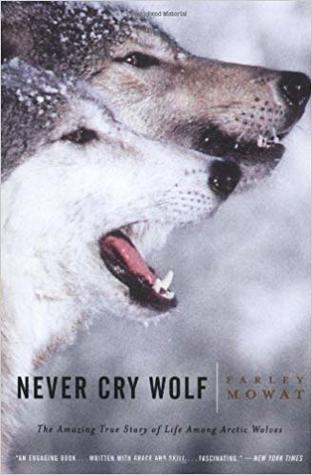 Never Cry Wolf: The Amazing True Story of Life Among Arctic Wolves by Farley Mowat