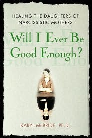 Will I Ever Be Good Enough? Healing the Daughters of Narcissistic Mothers by Karyl McBride