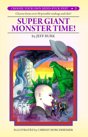 Super Giant Monster Time! (Choose Your Own Mind-Fuck Fest #3) by Jeff Burk