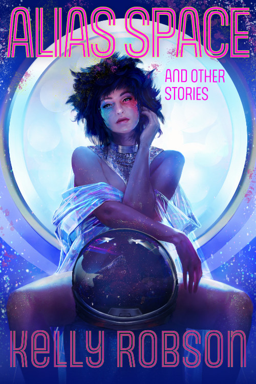 Alias Space and Other Stories by Kelly Robson