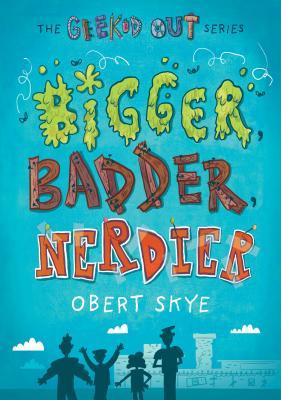 Bigger, Badder, Nerdier by Obert Skye