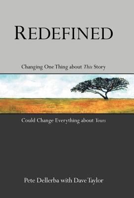 Redefined: Changing One Thing about This Story Could Change Everything about Yours by Pete Dellerba, Dave Taylor