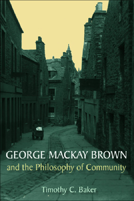 George MacKay Brown and the Philosophy of Community by Timothy Baker
