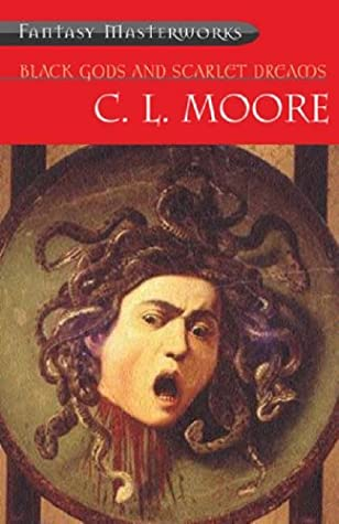 Black Gods and Scarlet Dreams by C.L. Moore