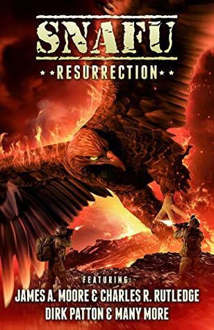 SNAFU: Resurrection by Geoff Brown, Amanda J. Spedding, Dirk Patton, Mark Renshaw, James A. Moore, Daniel Finley, Charles R. Rutledge, Matthew Summers, Evan Dicken, Justin Coates, N.X. Sharps