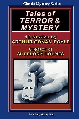 Tales Of Terror & Mystery: By Sir Arthur Conan Doyle, Creator Of Sherlock Holmes by Arthur Conan Doyle