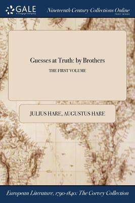 Guesses at Truth: By Brothers; The First Volume by Augustus Hare, Julius Hare