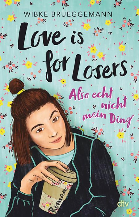 Love is for Losers ... also echt nicht mein Ding by Wibke Brueggemann