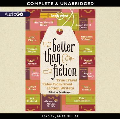 Better Than Fiction: True Travel Tales from Great Fiction Writers by