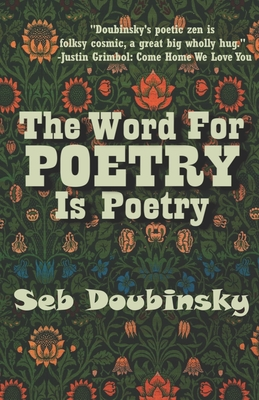 The Word For Poetry Is Poetry by Seb Doubinsky