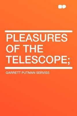 Pleasures of the Telescope; by Garrett P. Serviss