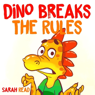 Dino Breaks The Rules: (Children's Books, Emotions & Feelings, Kids ages 3 5, preschool) by Sarah Read
