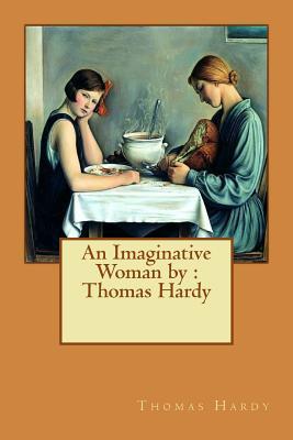 An Imaginative Woman by: Thomas Hardy by Thomas Hardy