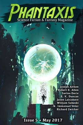 Phantaxis May 2017: Science Fiction & Fantasy Magazine by Jason Lairamore, Sarina Dorie, Joseph Aitken