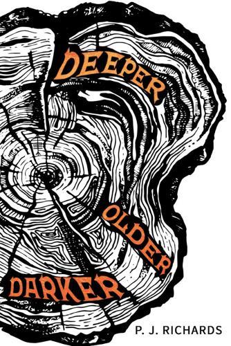 Deeper, Older, Darker by P J Richards