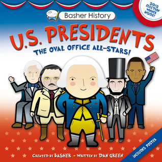 Basher History: US Presidents: Oval Office All-Stars by Dan Green, Simon Basher, Edward Widmer