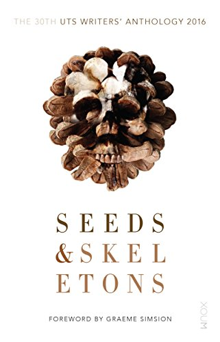 Seeds and Skeletons: UTS Writers' Anthology 2016 by Graeme Simsion, UTS Writers Anthology