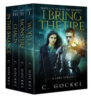 I Bring the Fire Parts I, II, III, & In the Balance by C. Gockel