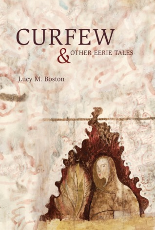 Curfew & Other Eerie Tales by Lucy M. Boston, Robert Lloyd Parry
