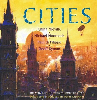 Cities by China Miéville, Geoff Ryman, Michael Moorcock, Paul Di Filippo, Peter Crowther