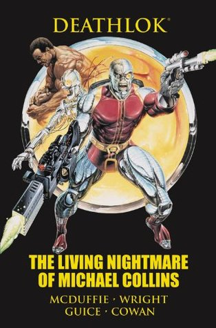 Deathlok: The Living Nightmare of Michael Collins by Dwayne McDuffie, Gregory Wright, Al Milgrom, Bill Mantlo