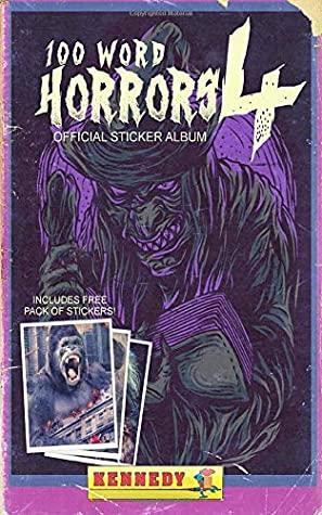 100 Word Horrors: Book 4: An Anthology of Horror Drabbles by Kevin J. Kennedy, Evans Light, Chad Lutzke, Jason Parent, Adam Light, Lee Mountford, Eric J. Guignard, John Boden, Andrew Lennon, J.C. Michael