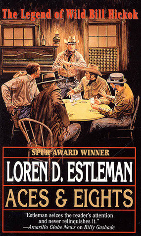 Aces and Eights: The Legend of Wild Bill Hickok by Loren D. Estleman