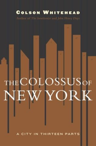 The Colossus of New York: A City in 13 Parts by Colson Whitehead