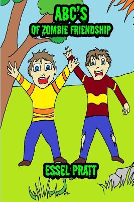 ABC's of Zombie Friendship by Essel Pratt