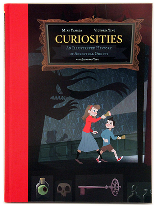 Curiosities: An Illustrated History of Ancestral Oddity by Mike Yamada, Jonathan Ying, Victoria Ying