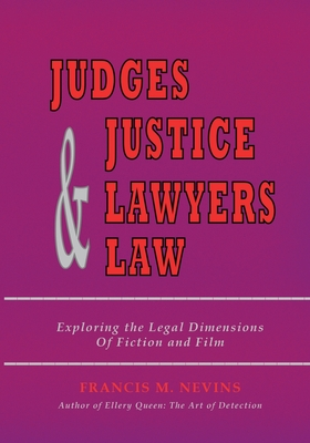 Judges & Justice & Lawyers & Law: Exploring the Legal Dimensions of Fiction and Film by Francis M. Nevins