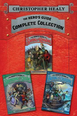 The Hero's Guide Complete Collection: The Hero's Guide to Saving Your Kingdom, The Hero's Guide to Storming the Castle, The Hero's Guide to Being an Outlaw by Christopher Healy