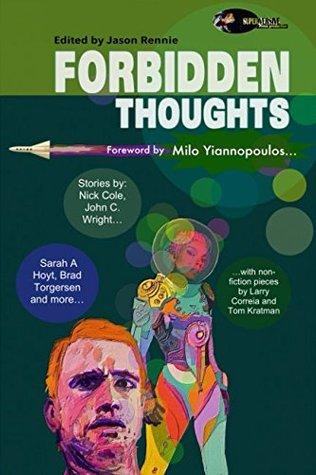Forbidden Thoughts by John C. Wright, L. Jagi Lamplighter, Brad R. Torgersen, Jason Rennie, Sarah A. Hoyt, Milo Yiannopoulos, Tom Kratman, Nick Cole, Brian Niemeier, Vox Day, Larry Correia