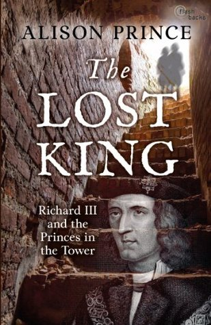 The Lost King: Richard III and the Princes in the Tower (Flashbacks) by Alison Prince